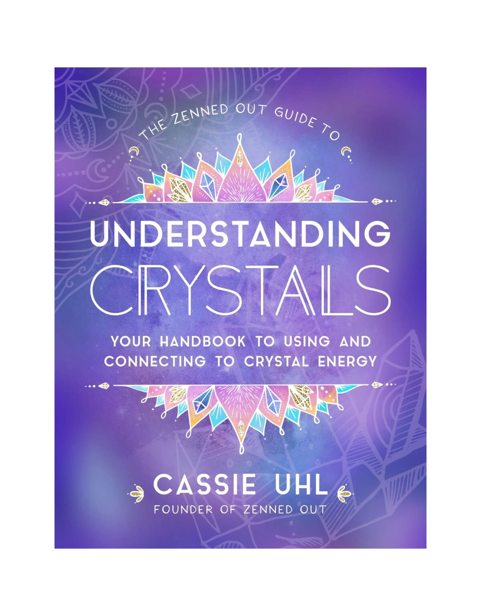 Phoenix Distribution The Zenned Out Guide to Understanding Crystals