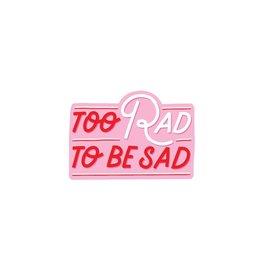 Too Rad to be Sad Vinyl Sticker