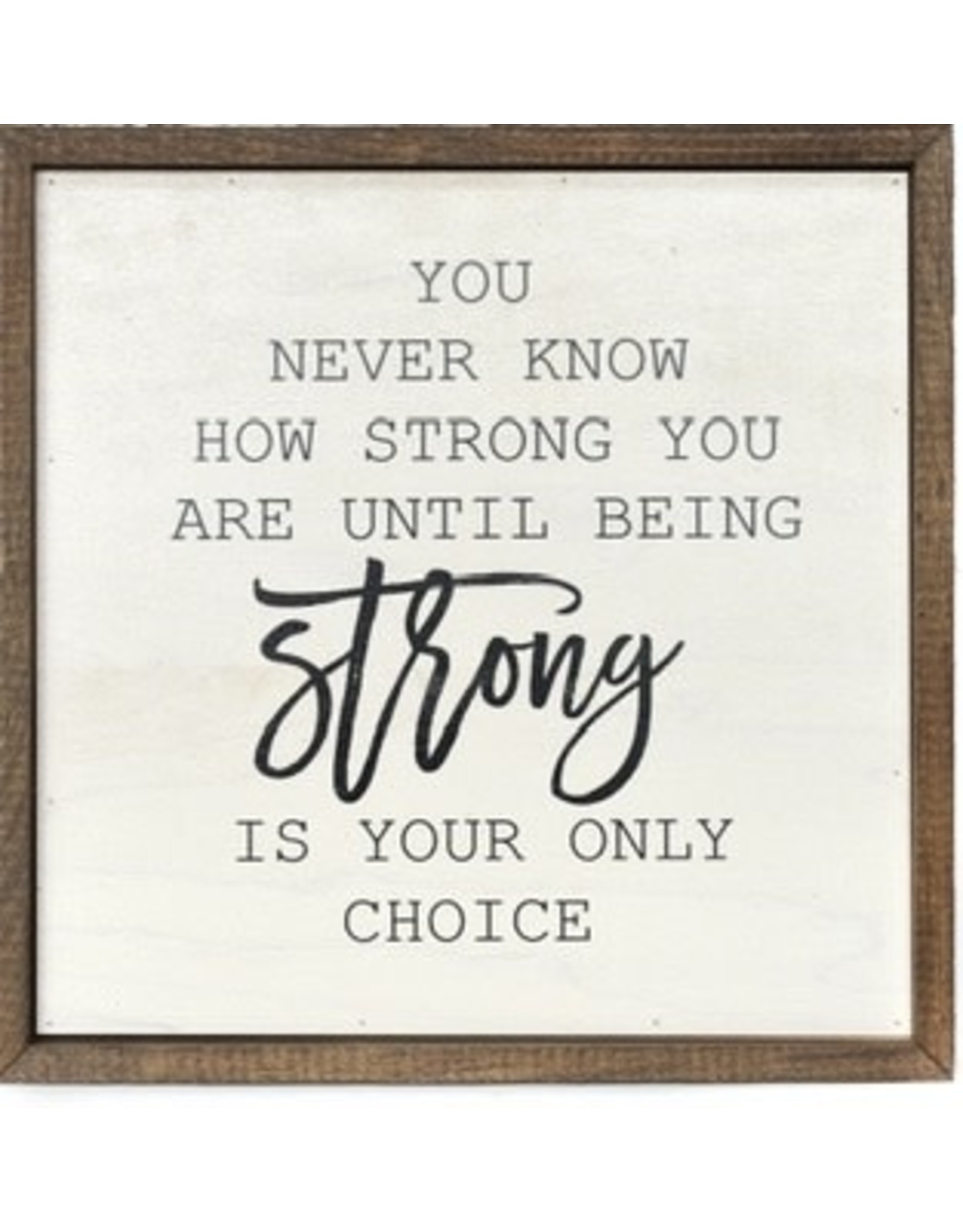 """10"""" x 10"""" """"You Never Know How Strong You Are"""" Wall Art"""