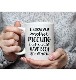 "11 oz. Mug - "" I Survived Another Meeting"""