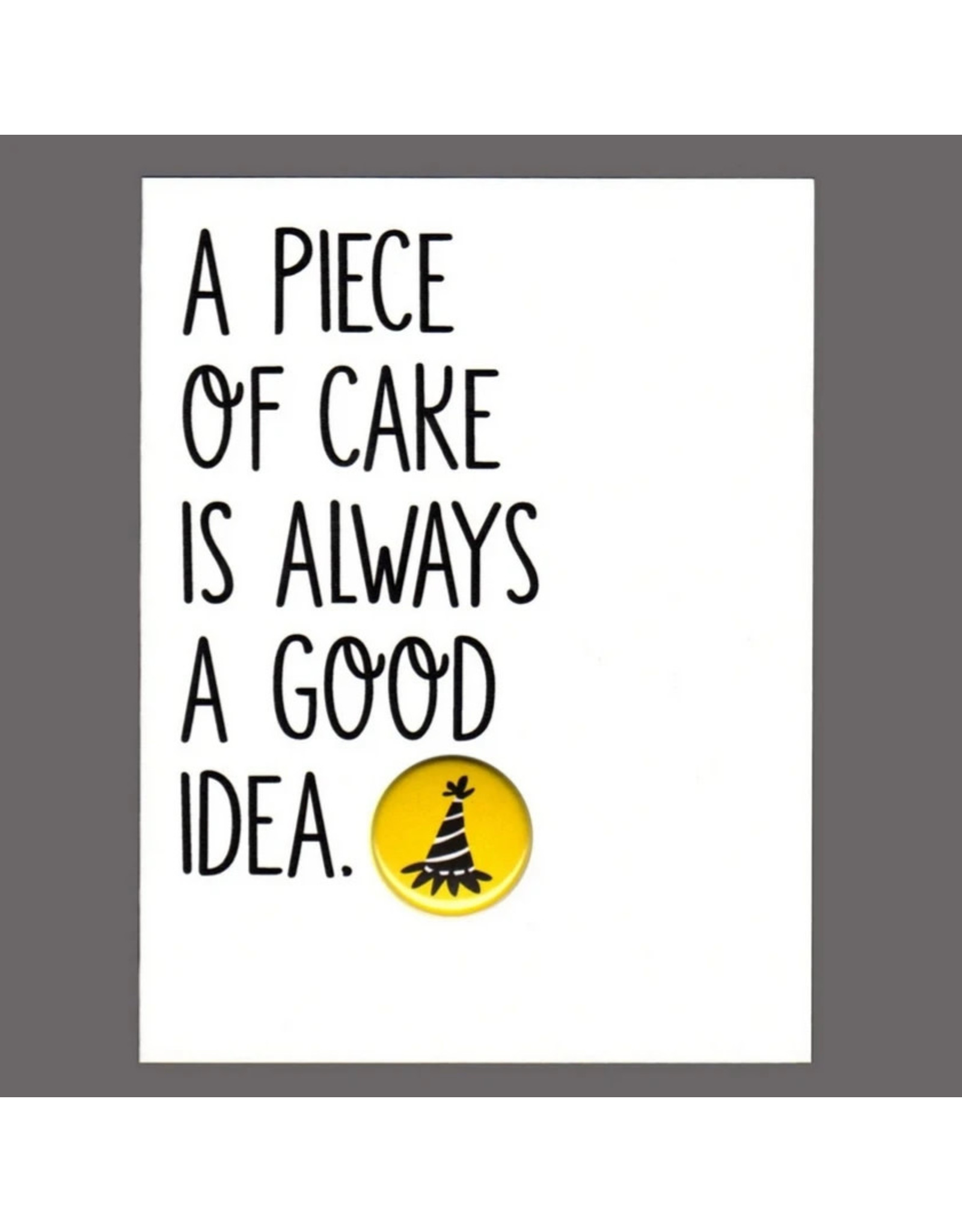 """Greeting Card - """"A Piece of Cake is Always a Good Idea"""""""