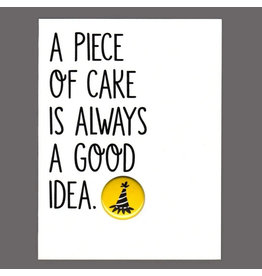 "Greeting Card - ""A Piece of Cake is Always a Good Idea"""