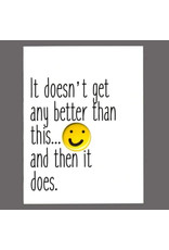 """Greeting Card - """"It Doesn't Get Any Better Than This"""""""