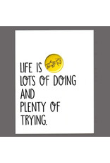"""Greeting Card - """"Life is Lots of Doing and Plenty of Trying"""""""
