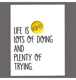 "Greeting Card - ""Life is Lots of Doing and Plenty of Trying"""