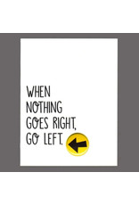 """Greeting Card - """"When Nothing Goes Right, Go Left"""""""