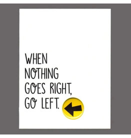 "Greeting Card - ""When Nothing Goes Right, Go Left"""