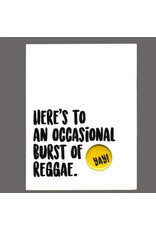 """Greeting Card - """"Here's to an Occasional Burst of Reggae"""""""