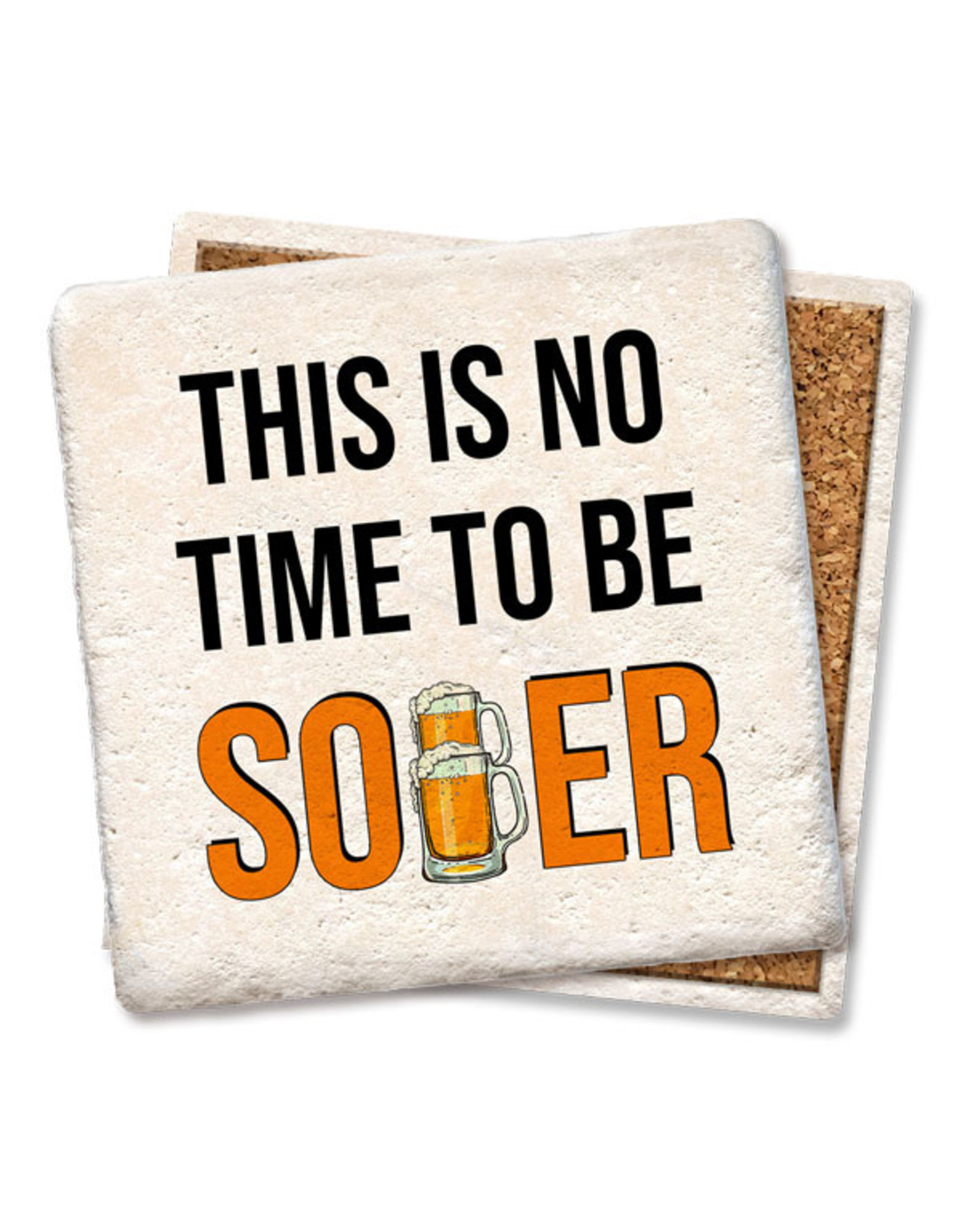 No Time To Be Sober Coaster