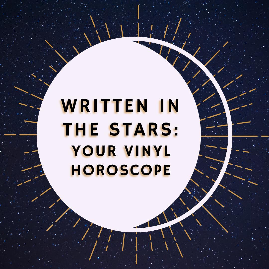 Written in the Stars: Your Vinyl Horoscope