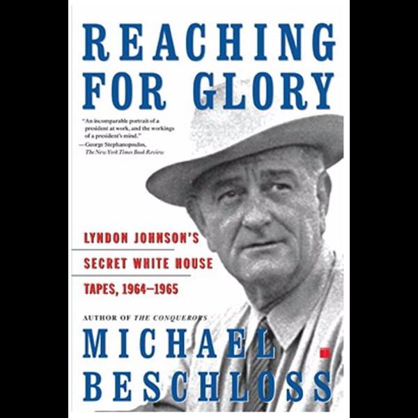 Sale Sale-Reaching For Glory:  Lyndon Johnson's Secret White House Tapes 1964-1965 by Michael Beschloss PB