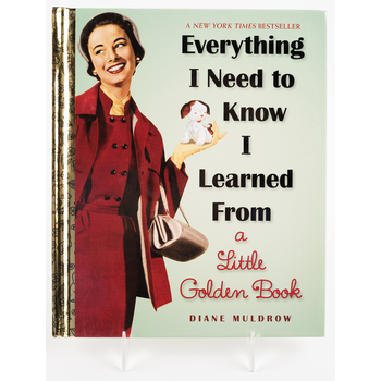 Everything I Need To Know I Learned From A Little Golden Book by Diane Muldrow HB
