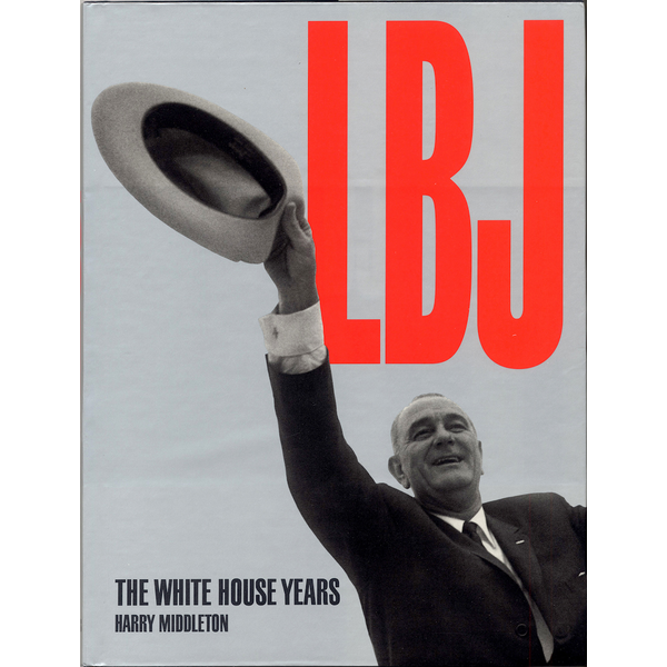 All the Way with LBJ LBJ: The White House Years by Harry Middleton HB