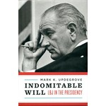 All the Way with LBJ Indomitable Will: LBJ in the Presidency by Mark Updegrove autographed