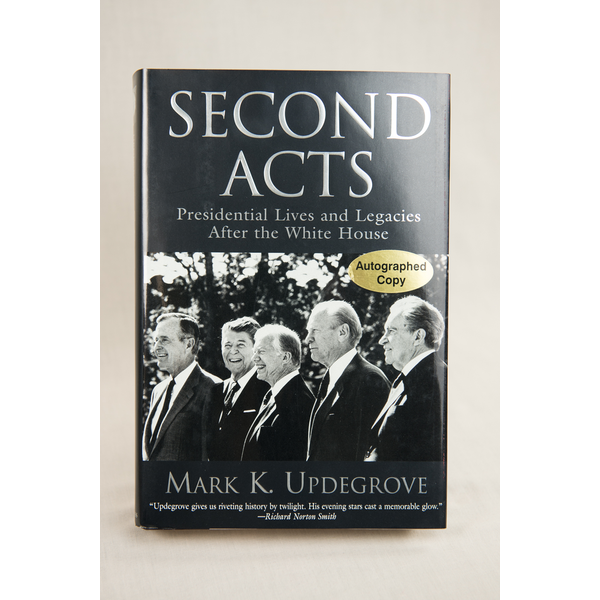 Americana Second Acts - Presidential Lives and Legacies after the White House by Mark K. Updegrove - Signed  HB