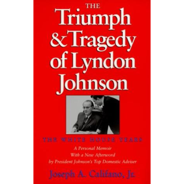 All the Way with LBJ The Triumph & Tragedy of Lyndon Johnson by Joseph Califano, Jr. PB