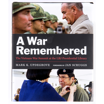 All the Way with LBJ A War Remembered: The Vietnam War Summit at the LBJ Presidential Library HB