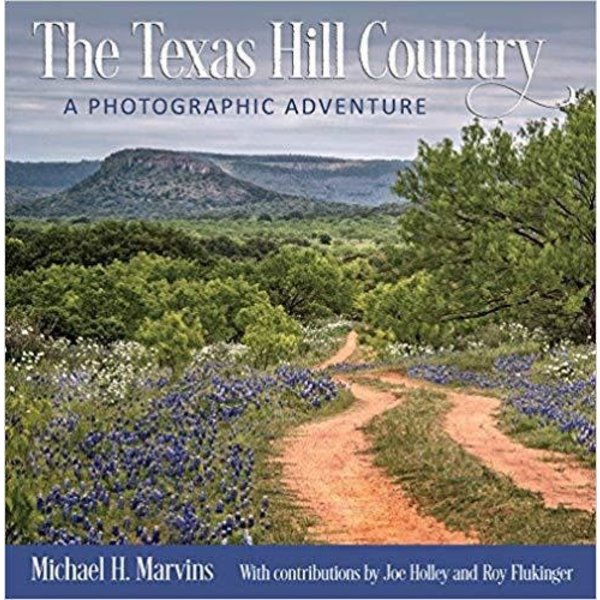 Austin & Texas The Texas Hill Country: A Photographic Adventure by Michael H. Marvins HB