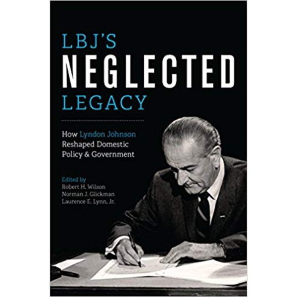All the Way with LBJ LBJ's Neglected Legacy - Edited by  Robert Wilson, Norman Glickman & Laurence Lynn, Jr. PB