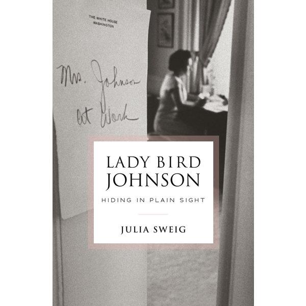 Lady Bird Johnson Lady Bird Johnson: Hiding in Plain Sight by Julia Sweig - Signed HB
