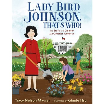 Lady Bird Lady Bird Johnson, That's Who! - The Story of a Cleaner and Greener America by Tracy Nelson Maurer HB