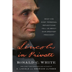 Lincoln in Private by Ronald C. White - HB