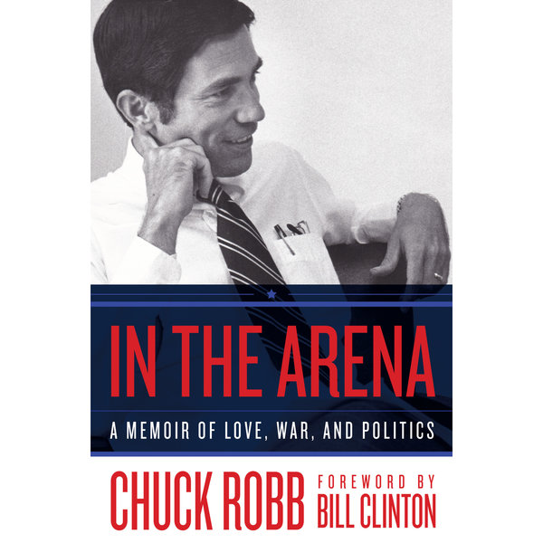 In the Arena: A Memoir of Love, War, and Politics by Chuck Robb - Signed HB