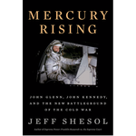 Mercury Rising: John Glenn, John Kennedy, and the New Battleground of the Cold War by Jeff Shesol - HB