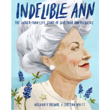 Indelible Ann:  The Larger-Than-Life Story of Governor Ann Richards by Meghan Browne HB