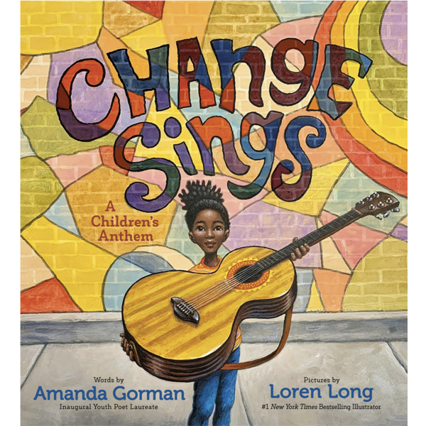 Change Sings:  A Children's Anthem by Amanda Gorman HB