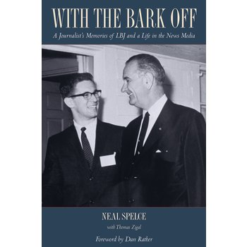 With the Bark Off: A Journalist's Memories of LBJ and a Life in the News Media by Neal Spelce - Signed