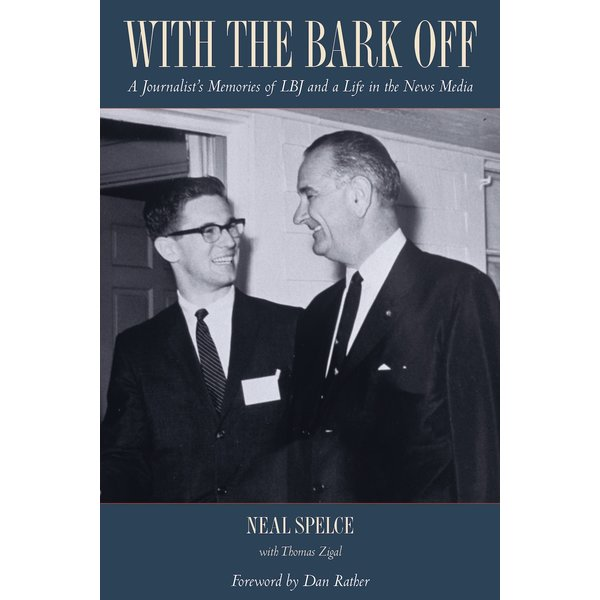 With the Bark Off: A Journalist's Memories of LBJ and a Life in the News Media by Neal Spelce - Signed HB
