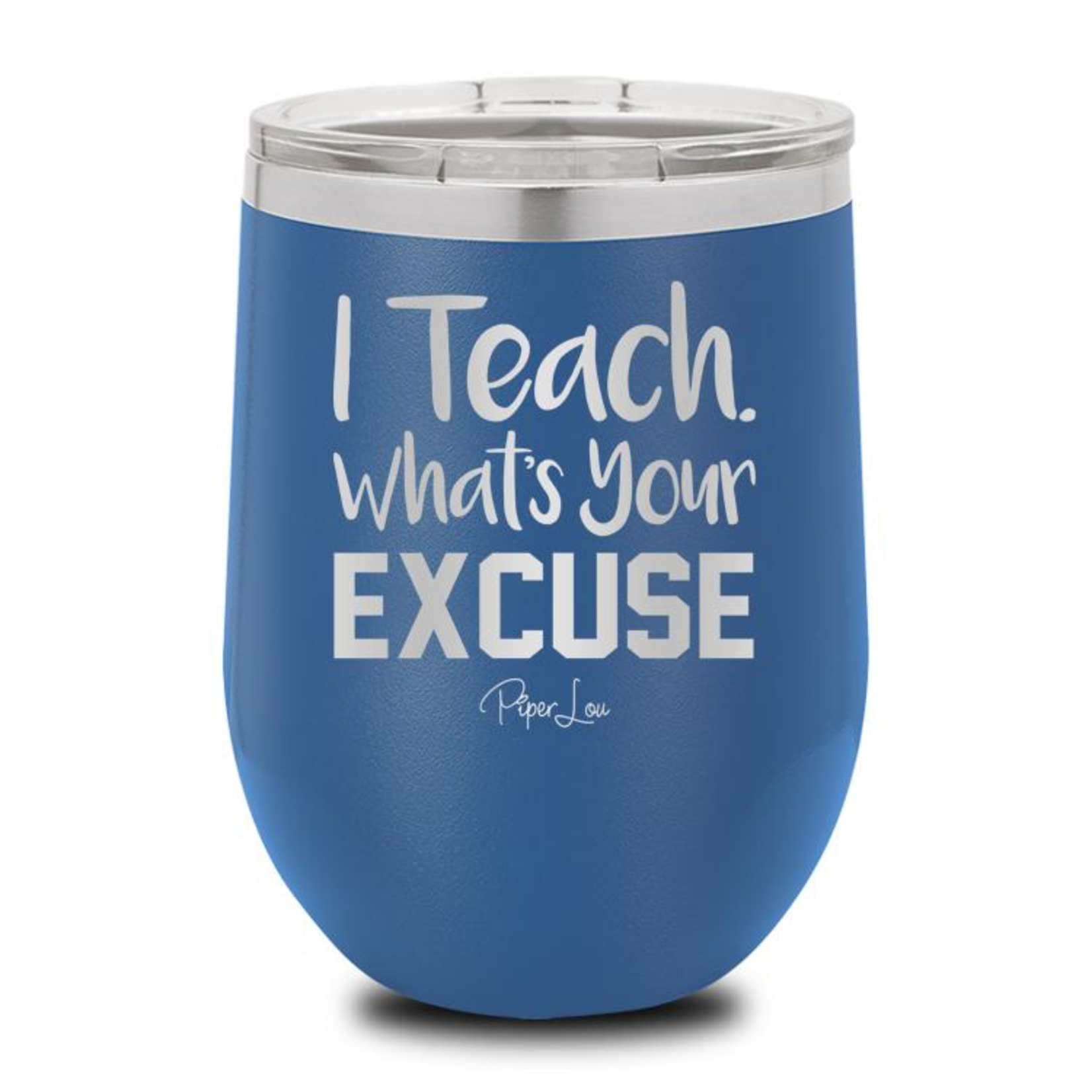 Piper Lou Teach Whats Your Excuse Wine Cup, sale item, Was $29.99