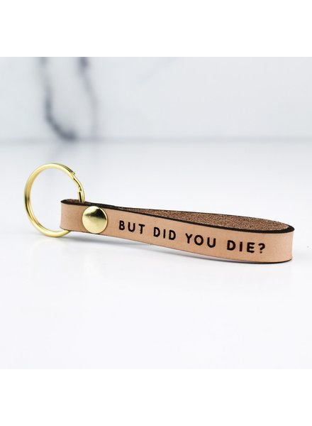 Freshwater Design Company Did You Die Keychain