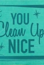 - You Clean Up Nice Soak It Up Cloth