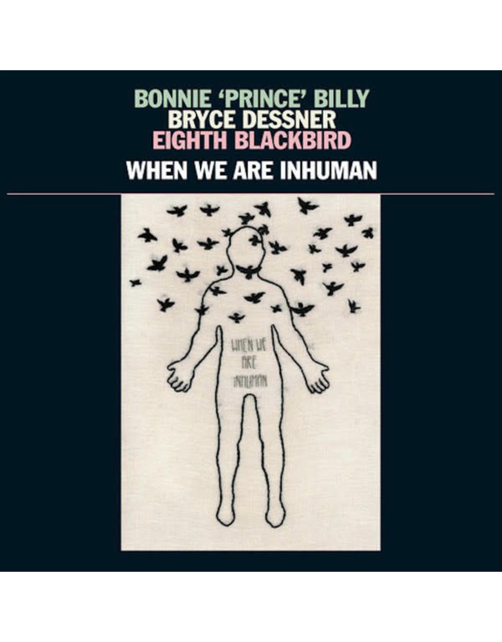 Bonnie Prince Billy/Bryce Dessner/Eighth Blackbird - When We Are Inhuman (2LP)