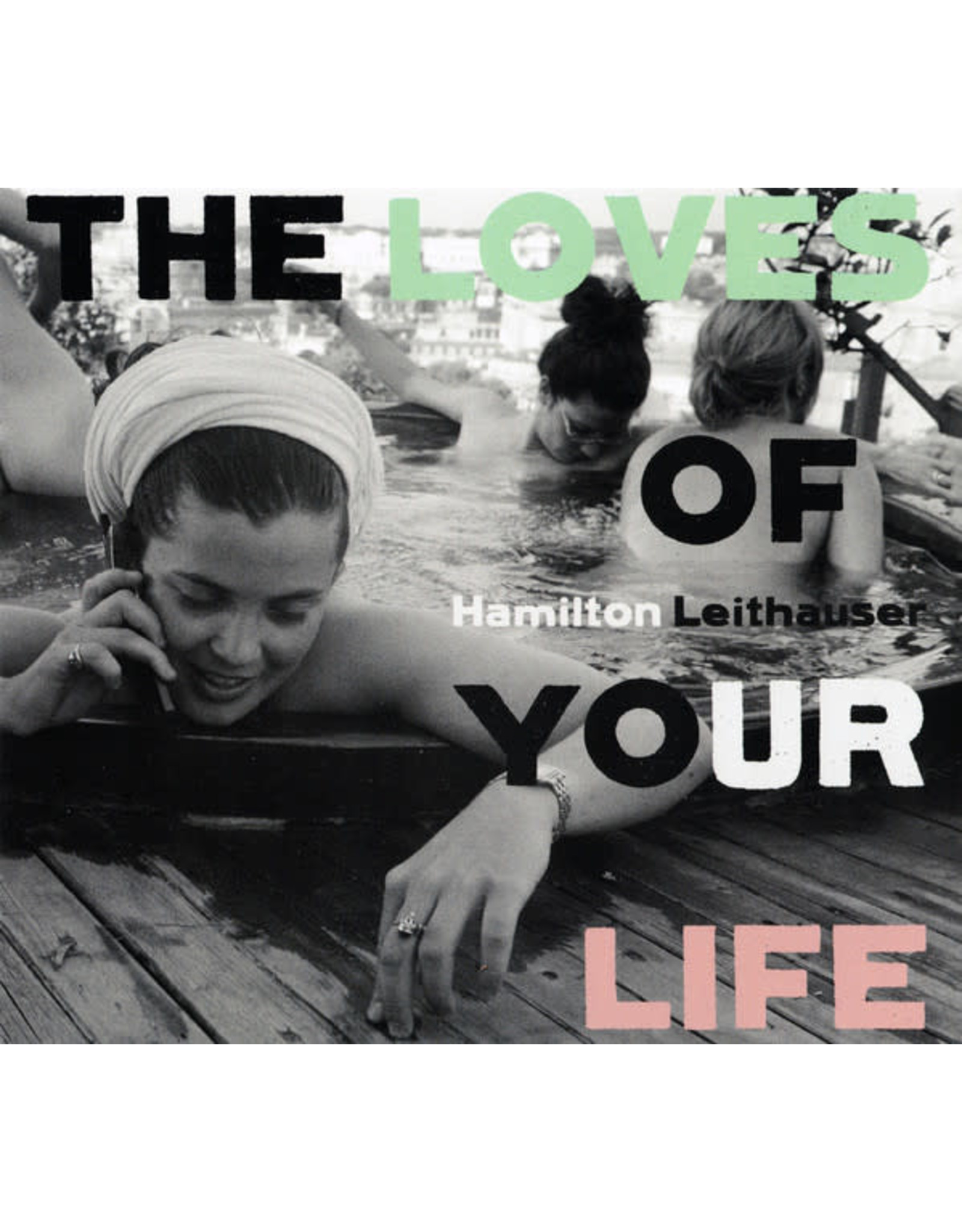 Leithauser, Hamilton - The Loves of Your Life LP