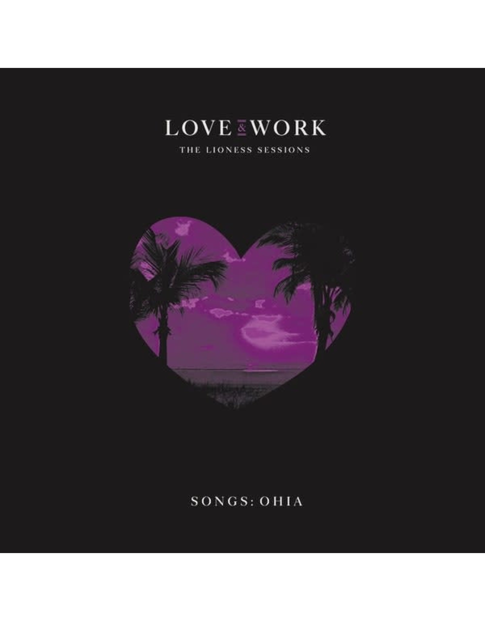 Songs: Ohia - Love & Work: The Lioness Sessions CD