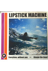 Lipstick Machine - Everytime, Without You 7""