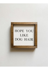 Hazel Collection Hope You Like Dog Hair 5 x 5