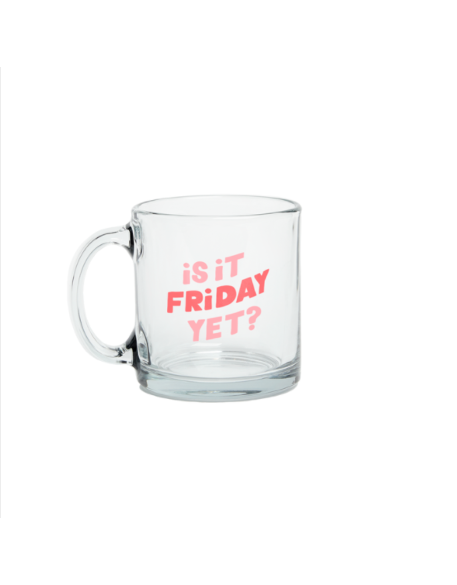 Talking Out of Turn Is It Friday Yet? - Glass Mug