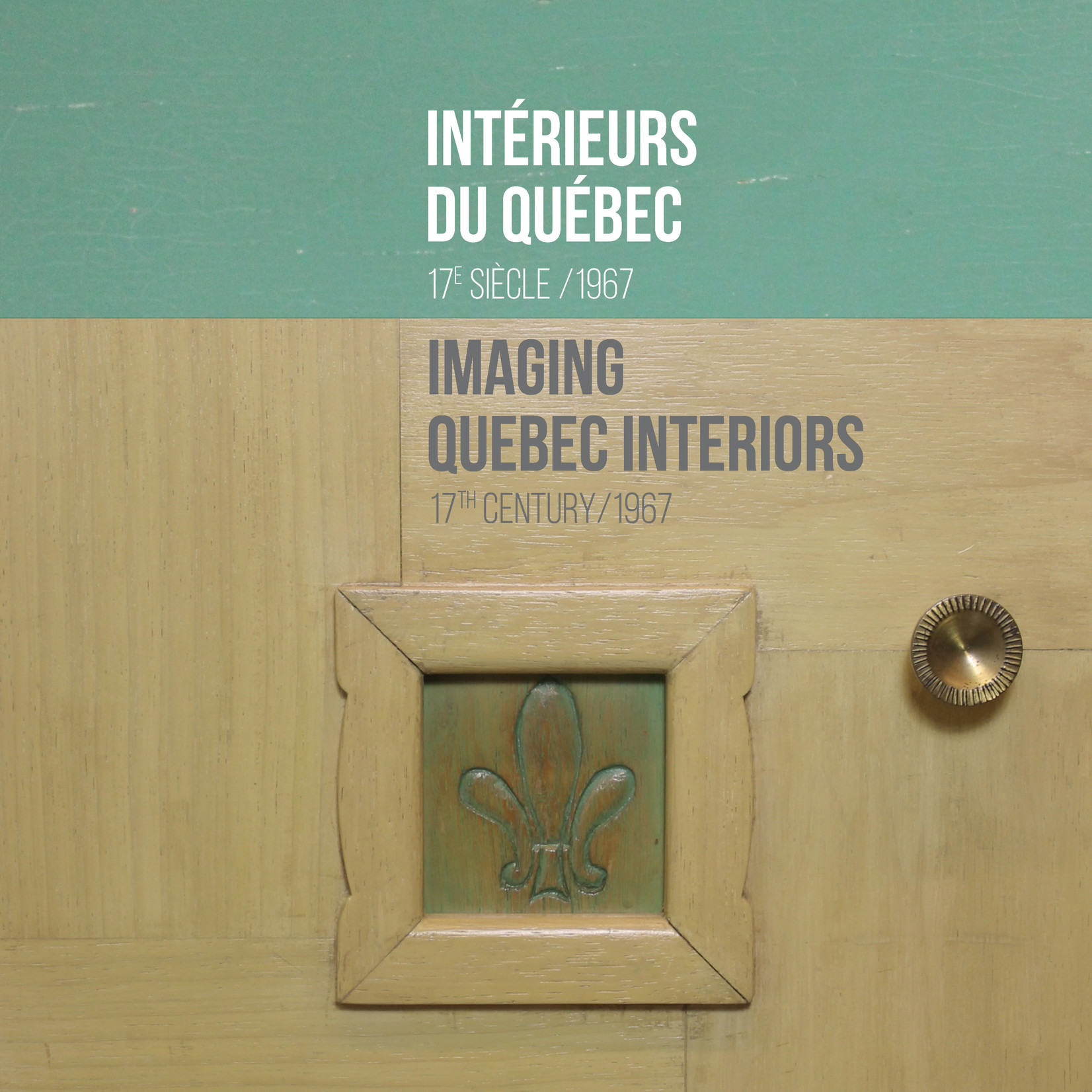 Imaging Quebec Interiors  - 17th Century / 1967