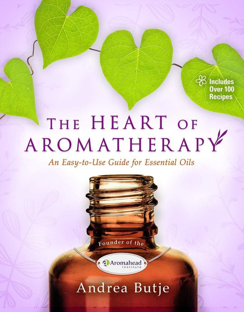 Golden Poppy Herbs The Heart of Aromatherapy: An Easy-to-Use Guide for Essential Oils – Andrea Butje