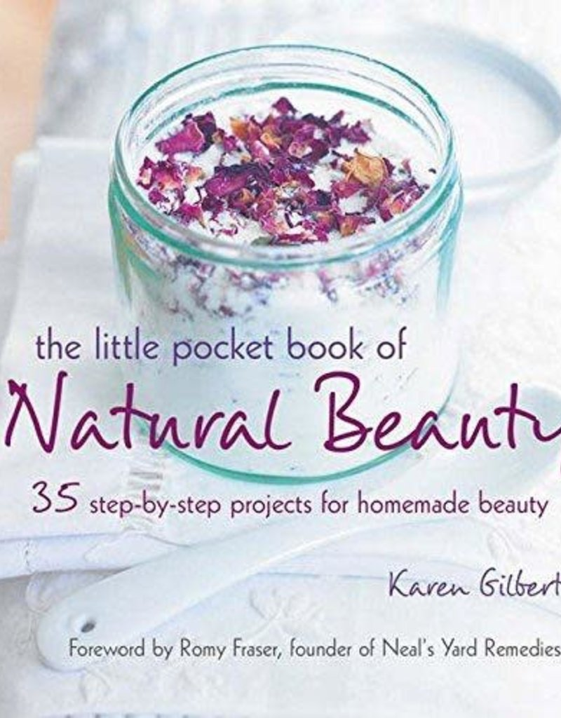 Golden Poppy Herbs The Little Pocket Book of Natural Beauty: 35 step-by-step projects for homemade beauty - Karen Gilbert