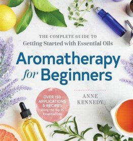 Golden Poppy Herbs Aromatherapy for Beginners: The Complete Guide to Getting Started With Essential Oils - Anne Kennedy
