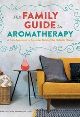 Golden Poppy Herbs The Family Guide to Aromatherapy: A Safe Approach to Essential Oils for a Holistic Home - Erika Galentin