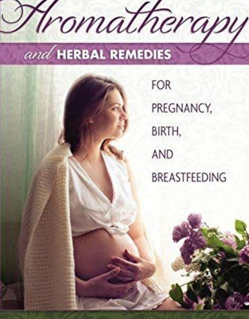 Golden Poppy Herbs Aromatherapy and Herbal Remedies for Pregnancy, Birth, and Breastfeeding - Demetria Clark