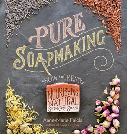 Golden Poppy Herbs Pure Soapmaking: How to Create Nourishing, Natural Skin Care Soaps – Anne-Marie Faiola