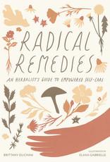 Golden Poppy Herbs Radical Remedies: An Herbalist's Guide to Empowered Self-Care - Brittany Ducham (Spellbound Herbals)