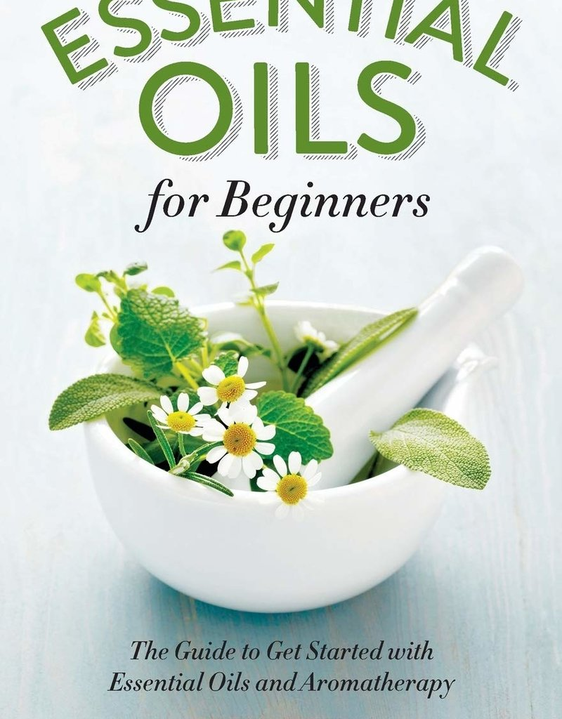 Golden Poppy Herbs Essential Oils for Beginners: The Guide to Get Started with Essential Oils and Aromatherapy - Althea Press